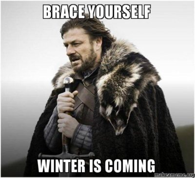 Brace yourself, winter is coming
